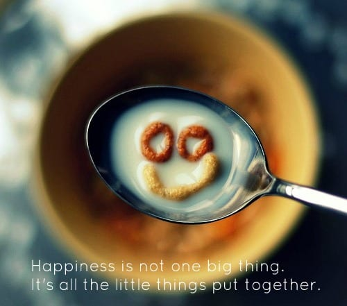 Daily Dose – Happiness is not a big thing…
